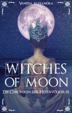 Die Chroniken der Hexenvölker 01 - Witches of Moon by RealVanessaAlexandra