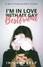 I'm In Love with my GAY best friend?? [Short Story] by IHIDEMYSELF