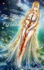 The Black Maiden by WitchandAngel
