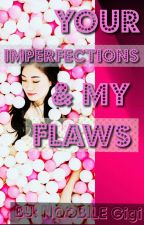 Your Imperfections & My Flaws by giginqobile