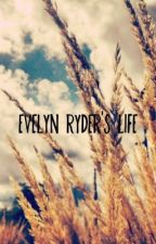 Evelyn Ryder's Life ! by jessdolanwastaken
