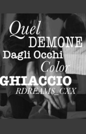 QUEL DEMONE DAGLI OCCHI COLOR GHIACCIO by RDreams_Cxx