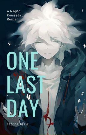 One Last Day |Nagito Komaeda x Reader| by sabrina_lizzie