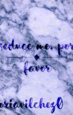 Seduce me, por favor by VictoriaVilchez0