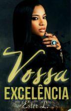 VOSSA EXCELÊNCIA!  by EsterLivros
