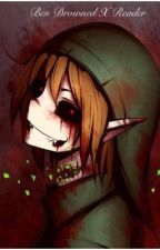 Ben Drowned X Reader  by ThePerfectBlur