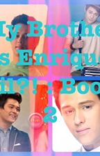 My Brother is Enrique Gil?! : Book 2 by SmileyMissAuthor