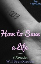 How to Save a Life (Will ByersXreader) (stXreader) COMPLETED by stfanfam