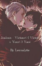Jealous - Victuri ( Victor x Yuuri ) Yaoi [ R18] by Leenalytte_Mine