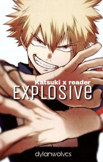 Explosive - (Katsuki Bakugo x reader) - Soemaya van Beek - Wattpad