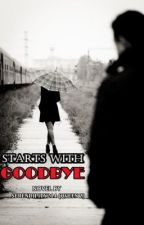Starts With Goodbye (18+ MATURE) by Serendipity214