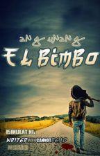 Ang Unang El Bimbo [COMPLETED] by writerWHOcannotREAD
