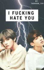 I fucking hate you | Taekook  by taekook_124