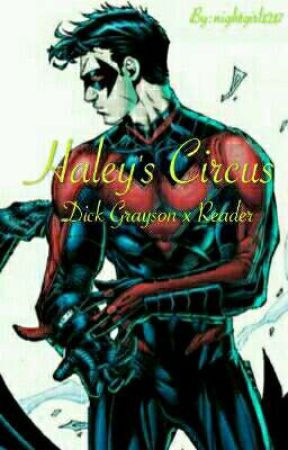 Haley's Circus✨ Dick Grayson x Reader by nightgirl1217
