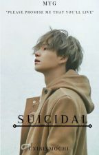 Suicidal    M.Y.G by Euphoric_Serendipity