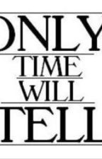 Only Time Will Tell (Book Five) by hwest36