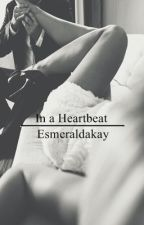 In a Heartbeat (1st book of Heart Series) by Esmeraldakay
