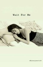 Wait For Me (Family-Sifany) by Iyusajesstiff