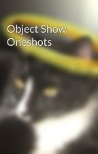 Object Show Oneshots by Tacosc_tori