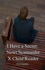 I Have A Secret: Newt Scamander X Child! Reader by ECCassidy