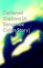 Darkened Shadows [A Renesmee Cullen Story] by jillybug9456