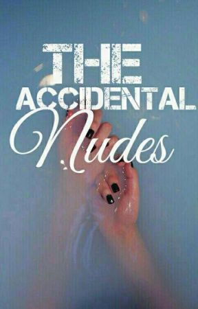 The Accidental Nudes by HappyIsHere