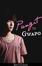 Pangit to Gwapo by BMTOWN