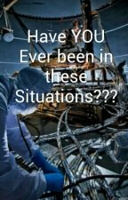 Have YOU Ever been in these Situations??? by fjustbooksf
