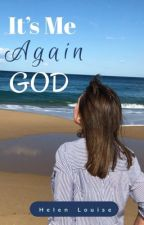 It's Me Again God by HelenLouise7