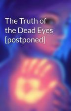 The Truth of the Dead Eyes [postponed] by obliviongirl14