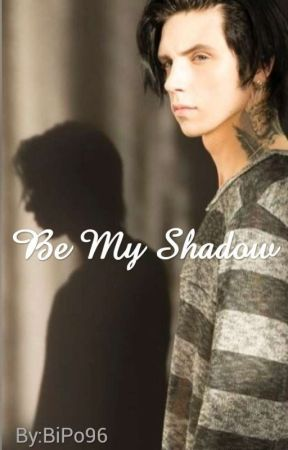 Be My Shadow [Andy Biersack ff.] by BiPo96