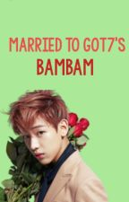 Married to Got7's Bambam by _hartmybam_