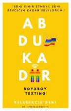 Abdulkadir •{texting}•  Boy×Boy  by iamkelebekcik