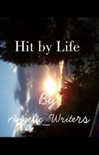 HIT BY LIFE by Angelic_writers