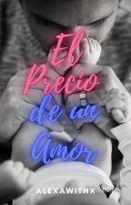 El Precio De Un Amor © by AlexandraWithX