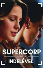 SUPERCORP - INDELÉVEL  by Lena_Luthor_ZorEl