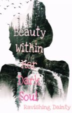 Beauty Within Her Dark Soul  by XoxoRavishing_dainty