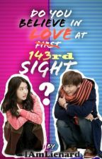 Do you believe in Love at 143rd Sight? (ONHIATUS-EDITING) by PsychoOppa