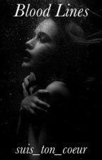 -Blood Lines- (Υπό Διόρθωση) by suis_ton_coeur