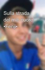 Sulla strada del mio cuore •Fenji• by FedeGiada2294