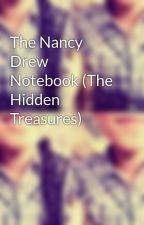 The Nancy Drew Notebook (The Hidden Treasures) by AngelicaElysseOrteo