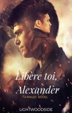 Libère toi, Alexander. | Malec by lightwoodside