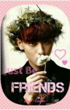 Just Be Friends ( A Tao Fanfiction ) by -Exoxo-