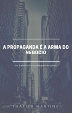 A propaganda é a arma do negócio by thathazinha2000