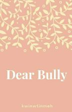 Dear Bully [Completed✔] by kwintwinmeh