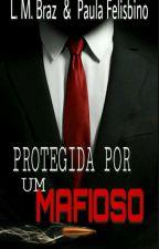 Protegida Por Um Mafioso  by PaulaF2802