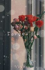 «Forget It» || Yugbam by Mxststueck