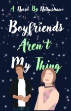 Boyfriends Aren't My Thing | ON HOLD by Nithushaa