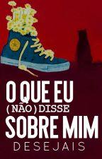 O QUE EU (NÃO) DISSE SOBRE MIM (slow updates) by desejais
