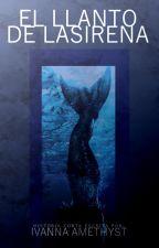 El Llanto de la Sirena by IvannaAmethyst